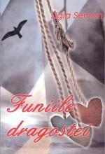 Funiile dragostei – Iubirea între fericire şi nefericire, dramă şi împlinire, într-un roman semnat Ligia Seman